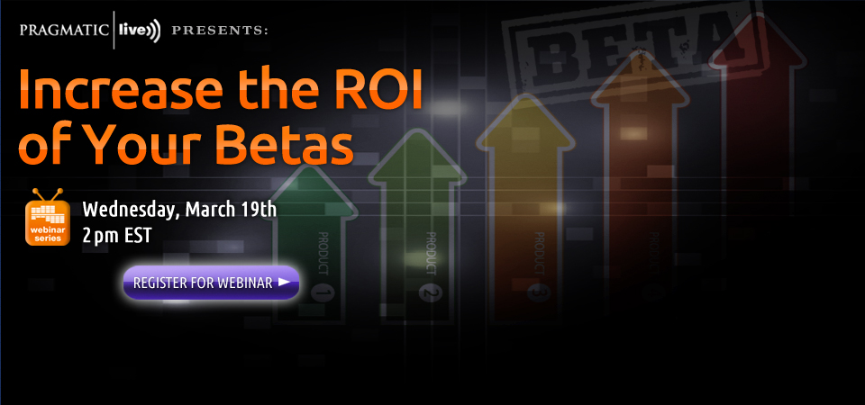 Pragmatic Live Webinar Series: Increase the ROI of Your Betas